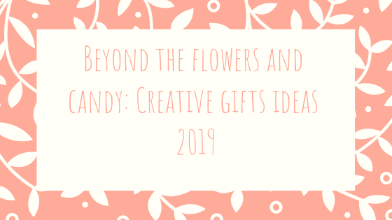 Beyond the flowers and candy: Creative gift ideas 2019